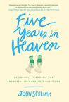 Five Years in Heaven: The Unlikely Friendship that Answered Life's Greatest Questions