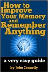 How to Improve Your Memory and Remember Anything: A Very Easy Guide
