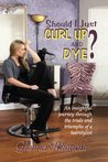 Should I Just Curl Up and Dye? An insightful journey through the trials and triumphs of a hairstylist