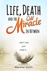 Life, Death and the Odd Miracle In Between: ... don't ask, just read it ...