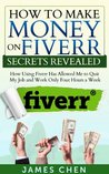 How to Make Money on Fiverr Secrets Revealed: How Using Fiverr Has Allowed Me to Quit My Job and Work Only Four Hours a Week (How to Make Money Online)