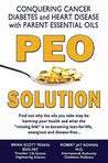 PEO Solution - Conquering Cancer, Diabetes and Heart Disease with Parent Essential Oils