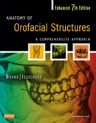 Anatomy of Orofacial Structures - Enhanced 7th Edition: A Comprehensive Approach (Anatomy of Orofacial Structures