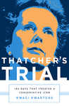 Thatcher's Trial: 180 Days that Created a Conservative Icon