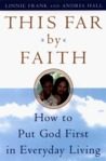 This Far By Faith : How To Put God First in Everyday Living