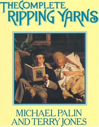 "The Complete ""Ripping Yarns"" by Michael Palin"