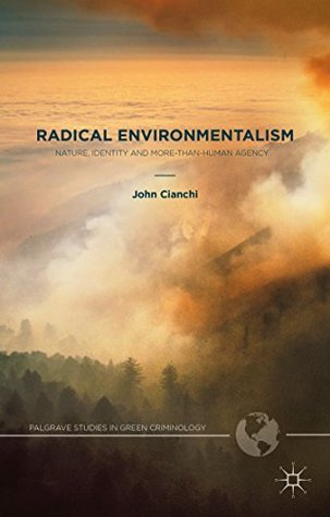Radical Environmentalism: Nature, Identity and More-than-human Agency (Palgrave Studies in Green Criminology)