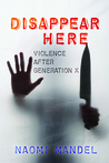 Disappear Here: Violence after Generation X