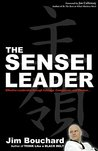 The Sensei Leader: Effective Leadership through Courage, Compassion and Wisdom