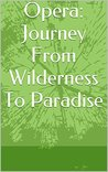 Opera: Journey From Wilderness To Paradise