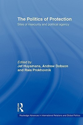 The Politics of Protection: Sites of Insecurity and Political Agency