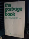 THE GARBAGE BOOK: How To save Energy and Money By Throwing Out Less
