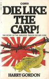 Die Like The Carp!: The Story Of The Greatest Prison Escape Ever