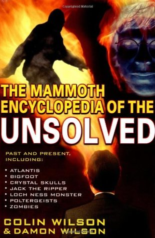 The Mammoth Encyclopedia of the Unsolved by Colin Wilson
