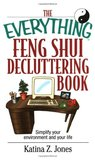 The Everything Feng Shui Decluttering Book: Simplify Your Environment and Your Life
