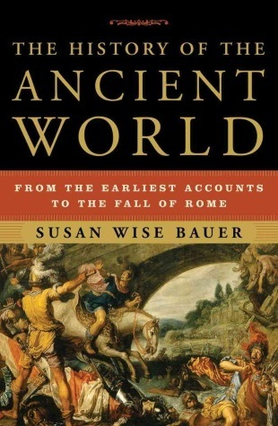 The History of the Ancient World by Susan Wise Bauer