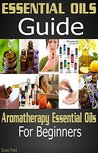 Essential Oils Guide: Aromatherapy, Essential Oils, For Beginners