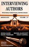 Interviewing Authors Anthology Volume IV: Timely Advice From Top Authors On How To Write Better, Publish Faster & Sell More Books