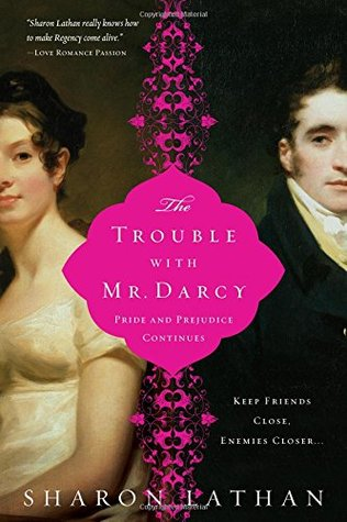 The Trouble with Mr. Darcy by Sharon Lathan