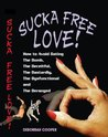 Sucka Free Love! How to Avoid Dating The Dumb, The Deceitful, The Dastardly, The Dysfunctional & The Deranged