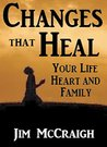 Changes That Heal: Your Life, Heart and Family... Chapter One of The Power of Brokenness