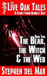 The Bear, the Witch & the Web (The Live Oak Tales #2)