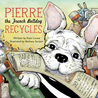 Pierre the French Bulldog Recycles by Kate Louise