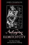 Autopsy of an Eldritch City by James Champagne