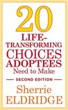20 Life-Transforming Choices Adoptees Need to Make, Second Edition