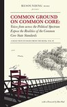 Common Ground on Common Core, Volume 4: Voices from across the Political Spectrum Expose the Realities of the Common Core State Standards