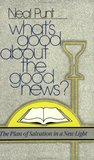 What's Good About The Good News?: The Plan Of Salvation In A New Light