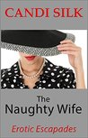 The Naughty Wife: Erotic Escapades