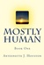 Mostly Human (Book one)