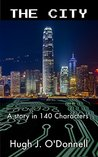 The City: A Story in 140 Characters (The 140 Character Collection)
