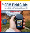 The CRM 2013 Field Guide Volume Two: How to CRM like an MVP with Dynamics CRM 2013