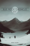 Blue Moon Chronicles, Book I