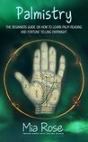 Palmistry: Palm Reading For Beginners - The 72 Hour Crash Course On How To Read Your Palms And Start Fortune Telling Like A Pro (Palmistry, Numerology, Horoscope, Divination, Occult)