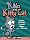 Books for Kids: Kiko the Kitty Cat (Bedtime Stories For Kids Ages 4-8): Kids Books - Bedtime Stories For Kids - Children's Books - Early Readers - Free Stories (Fun Time Series for Beginning Readers)