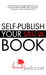 Self-Publish Your Book:  A ...