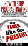 How to Stop Procrastinating by Robert Moment