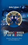 IN RECESSES OF BEING: Romantic, Philosophical, Moral and Ethical Reflections