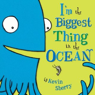 I'm the Biggest Thing in the Ocean! by Kevin Sherry