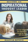 Become an Inspirational Thought Leader: Turn Your Setbacks Into Opportunities and Change the World with Your Gifts