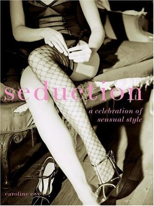 Seduction: A Celebration of Sensual Style