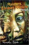 Monsters, Zombies and Addicts: Poems