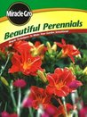 Beautiful Perennials: Simple Techniques to Make Your Garden Sensational (Miracle Gro)