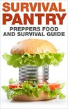 Preppers : Food and Survival Guide: Survival Pantry (Prepping, End Of World, Natural Disasters, Frugal Living, Homesteading, Off The Grid,)