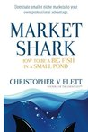 Market Shark: How to be a Big Fish in a Small Pond