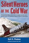 Silent Heroes of the Cold War: The Mysterious Military Plane Crash on A Nevada Mountain Peak-and the Families Who Endured an Abyss of Silence for Generation