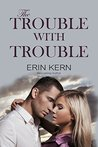 The Trouble with Trouble (Trouble Series Book 5)